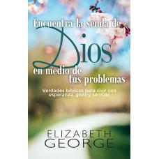 ENCUENTRA LA SENDA DE DIOS EN MEDIO DE TUS PROBLEMAS NC - ELIZABETH GEORGE