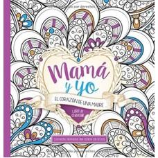 Mama Y Yo Corazon De Una Madre/ Libro Para Colorear