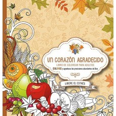 Un Corazón Agradecido, Libro de Colorear para adultos, Coloree y agradezca las provisiones abundantes de Dios