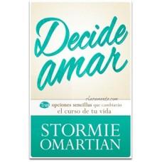 Decide Amar, Tres opciones sencillas que cambiarán el curso de tu vida, Stormie Omartian