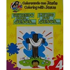 Coloreando con Jesús Coloring with Jesus, Viviendo para Jesús Living for Jesus, Bilingüe